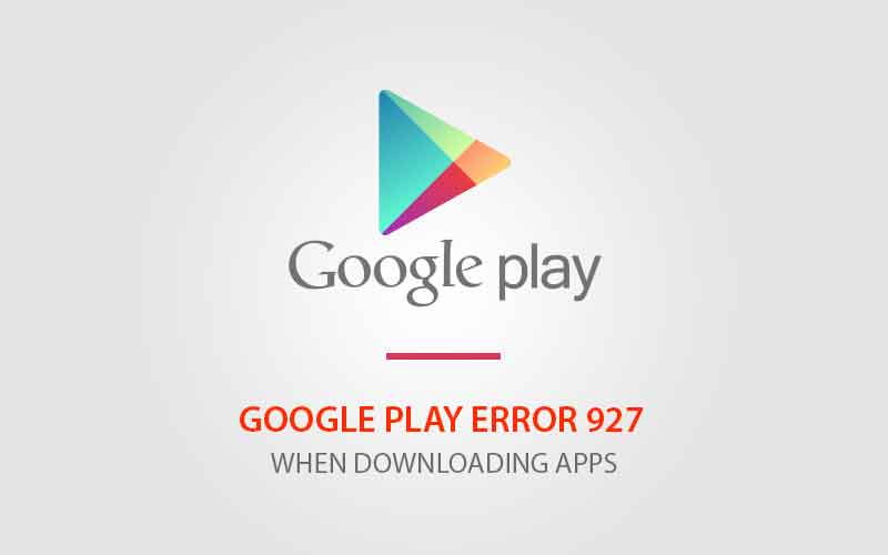 Fix Google Play Error 927 Error