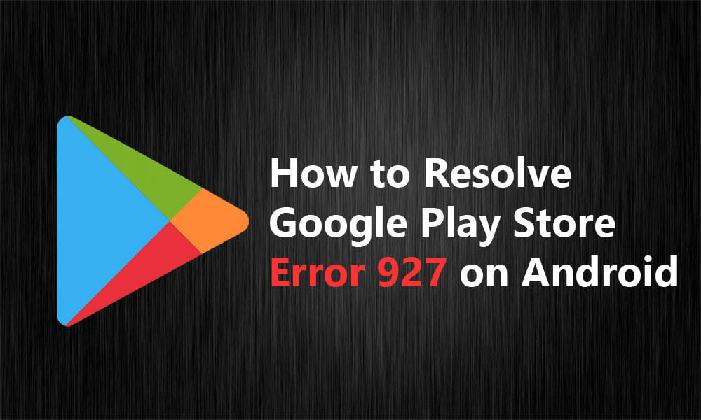 Fix Google Play Error 927 Solutions Android