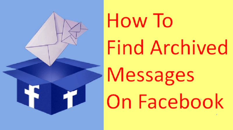 2019 Guide On Facebook Archived And Unarchived Messages